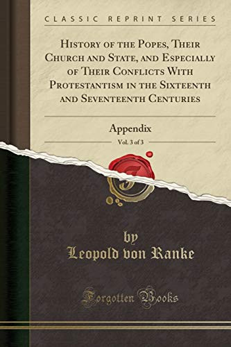 9780282849856: History of the Popes, Their Church and State, and Especially of Their Conflicts With Protestantism in the Sixteenth and Seventeenth Centuries, Vol. 3 of 3: Appendix (Classic Reprint)