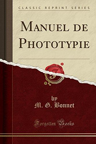 Manuel de Phototypie (Classic Reprint) (Paperback): M G Bonnet