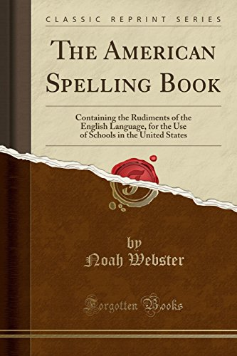 9780282894917: The American Spelling Book: Containing the Rudiments of the English Language, for the Use of Schools in the United States (Classic Reprint)