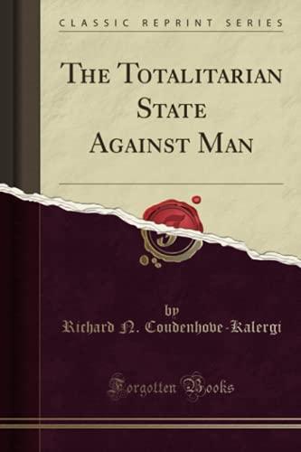 The Totalitarian State Against Man (Classic Reprint): Coudenhove-Kalergi, Richard N.