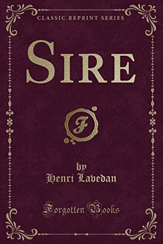 Sire (Classic Reprint) (French Edition): Henri Lavedan