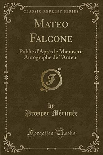 Mateo Falcone: Publie D Apres Le Manuscrit: Prosper Merimee