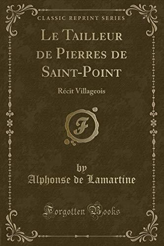Le Tailleur de Pierres de Saint-Point: Recit: Alphonse De Lamartine