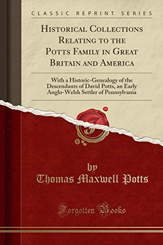 Historical Collections Relating to the Potts Family: Potts, Thomas Maxwell
