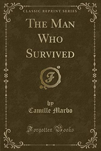 The Man Who Survived (Classic Reprint) (Paperback): Camille Marbo