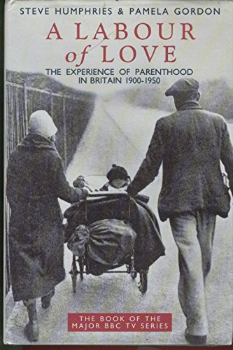9780283060274: A Labour of Love - The Experience of Parenthood in Britain 1900-1950: Experience of Parenthood in Britain, 1900-50