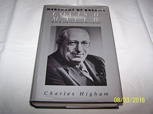 The Merchant of Dreams: Louis B.Mayer, M.G.M. and the Secret Hollywood: Higham, Charles