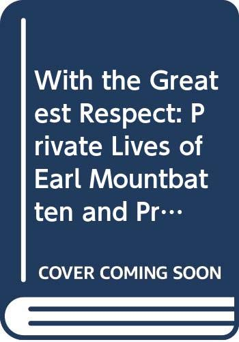 9780283060984: With the Greatest Respect: Private Lives of Earl Mountbatten and Prince and Princess Michael of Kent