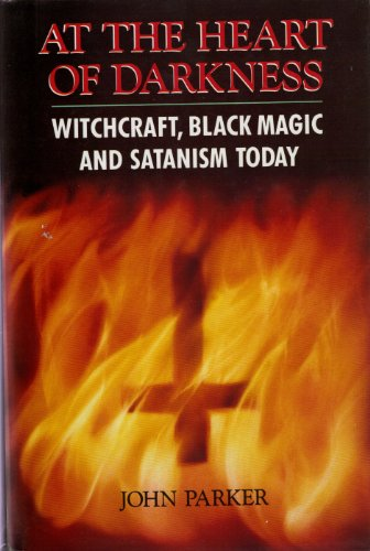 9780283061035: At the Heart of Darkness: Witchcraft, Black Magic and Satanism in Britain Today