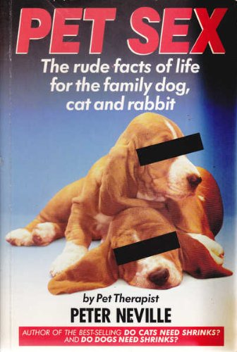 9780283061493: Pet Sex: The Rude Facts of Life for the Family Dog, Cat and Rabbit