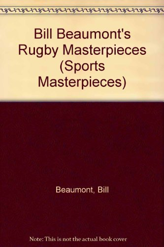 9780283061844: Bill Beaumont's Rugby Masterpieces (Sports Masterpieces)