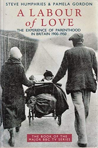 A Labour of Love: Experience of Parenthood in Britain, 1900-50 (0283061952) by Steve Humphries; Pamela Gordon