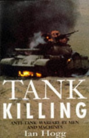 TANK KILLING. Anti-Tank Warfare By Men and: Hogg, Ian