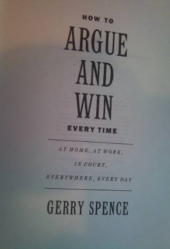 9780283062926: How to Argue and Win Every Time, at Home, at Work, in Court, Everywhere, Every Day