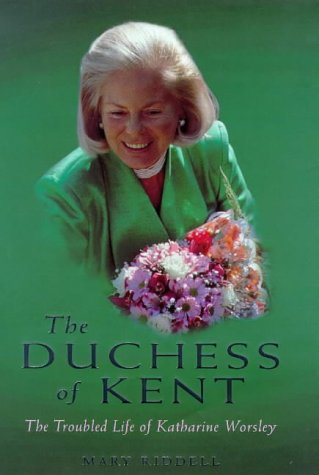 9780283063299: The Duchess of Kent: The Troubled Life of Katharine Worsley
