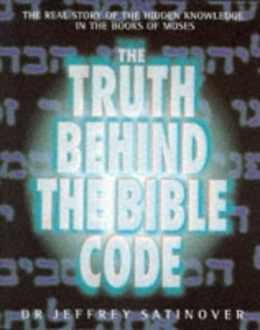 The Truth Behind the Bible Code: Satinover, Jeffrey