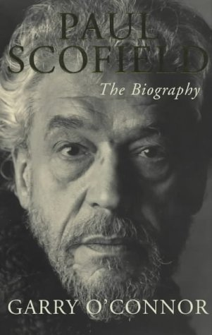 Paul Scofield: The Biography: O'Connor, Garry