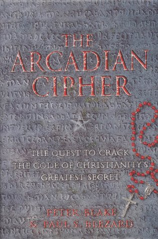 The Arcadian Cipher: The Quest to Crack the Code of Christianitys Greatest Secret: Peter Blake; ...