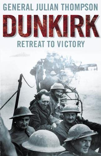 Dunkirk Retreat to Victory: Thompson, General Julian