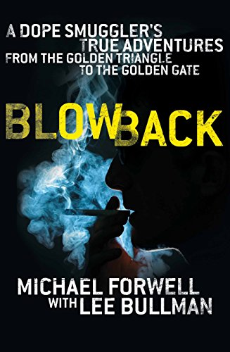 9780283070723: Blowback: A Dope Smuggler's Adventures from the Golden Triangle to the Golden Gate