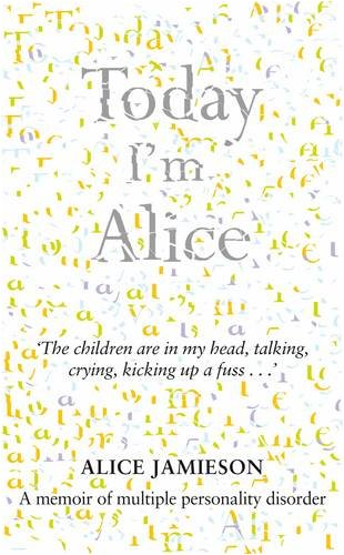 9780283070990: Today I'm Alice: A Memoir of Multiple Personality Disorder