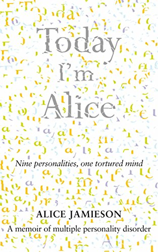 9780283071010: Today I'm Alice: Nine Personalities, One Tortured Mind
