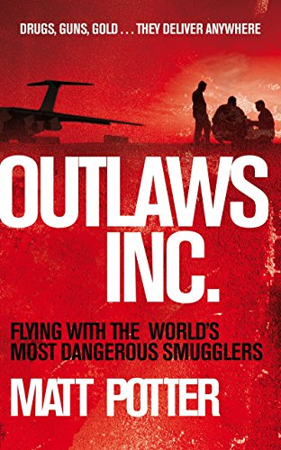 9780283071324: Outlaws Inc.: Flying with the World's Most Dangerous Smugglers
