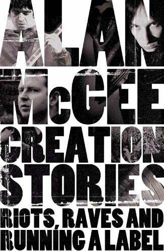 9780283071775: Creation Stories: Riots, Raves and Running a Label
