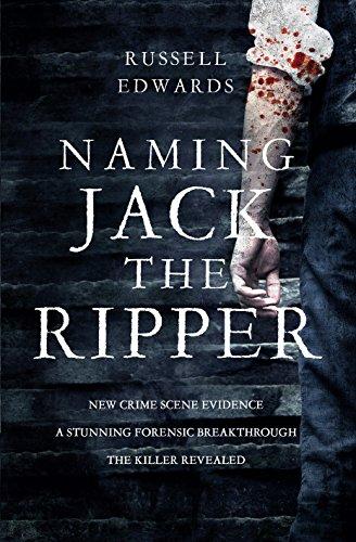9780283072017: Naming Jack the Ripper: New crime scene evidence. Astunning forensic breakthrough. The killer revealed