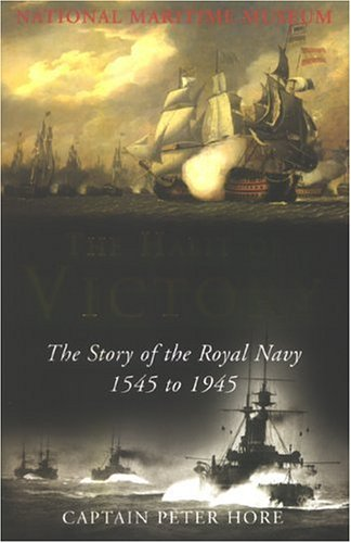 9780283073120: The National Maritime Museum: the Habit of Victory: The Story of the Royal Navy 1545 to 1945