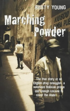 9780283073731: Marching Powder: The Story of an English Drug-Smuggler, A Notorious Bolivian Prison And Enough Cocaine to Cover the Andes...