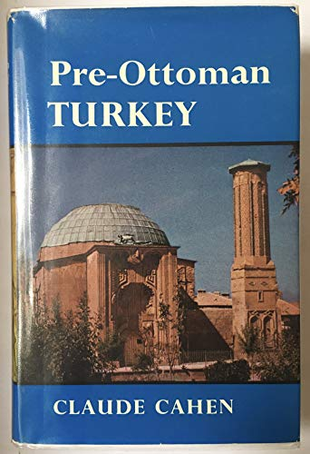 Pre-Ottoman Turkey: A general survey of the material and spiritual culture and history c. 1071-1330...