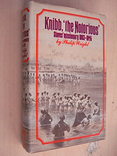 9780283978739: Knibb the Notorious: Slave's Missionary, 1803-45