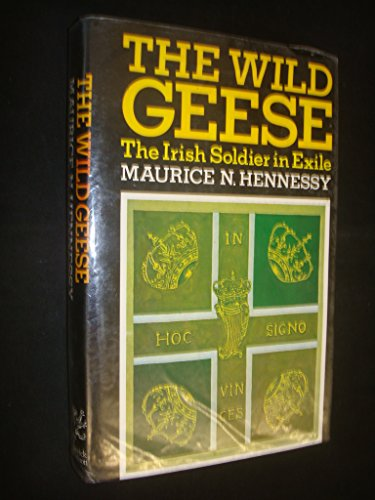 The wild geese: The Irish soldier in exile: Maurice N Hennessy