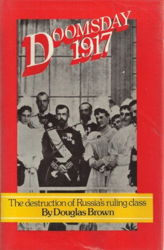 Doomsday 1917: The destruction of Russia's ruling class: Douglas Brown