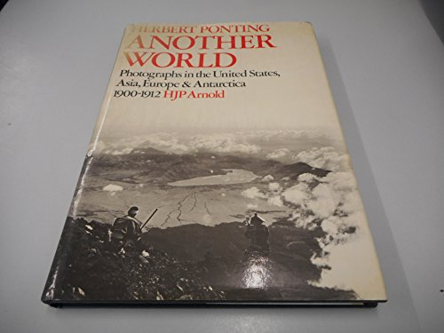 Another World: Photographs in the United States, Asia, Europe & Antarctica, 1900-1912: Ponting,...
