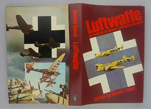 9780283985164: Luftwaffe : an Analysis by Former Luftwaffe Generals / Edited by Harold Faber