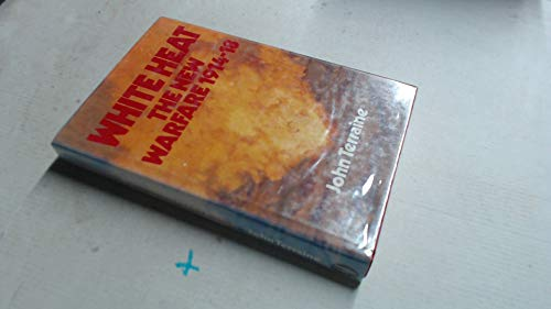 9780283988288: White Heat: The New Warfare 1914-18