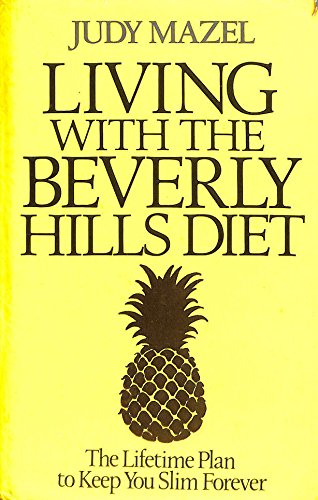 Living with the Beverly Hills Diet the Lifetime Plan to Keep You Slim Forever