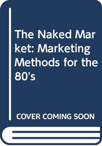 The Naked Market: Marketing Methods for the 80s: Robert Heller
