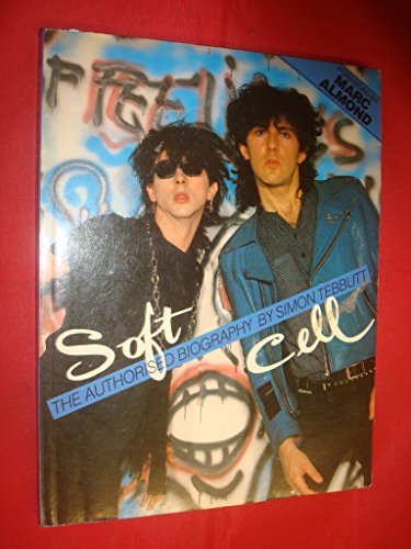 Soft Cell: The Authorized Biography.: TEBBUTT, Simon.