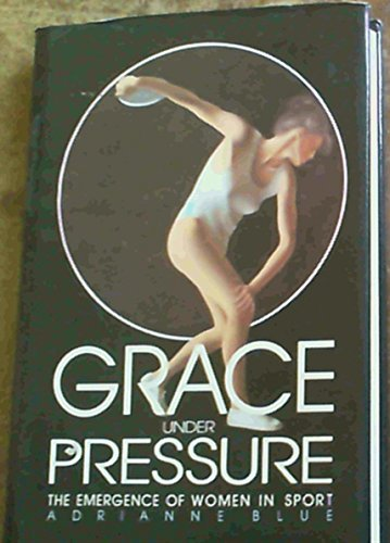GRACE UNDER PRESSURE. THE EMERGENCE OF WOMEN: BLUE, Adrianne.