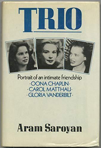 Trio : Oona Chaplin, Carol Matthau, Gloria Vanderbilt. Portrait of an intimate friendship.: Saroyan...
