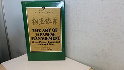 The Art of Japanese Management: Pascale, R T Athos, A G