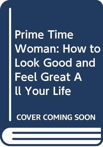 9780283993602: Prime Time Woman: A Guide To Looking And Feeling Great All Your Life: How to Look Good and Feel Great All Your Life