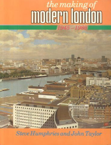 The Making of Modern London: 1945-85 v.: Humphries, Steve and