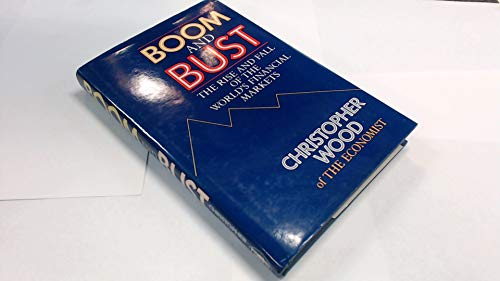 Boom and Bust: Rise and Fall of the World's Financial Markets: Wood, Christopher