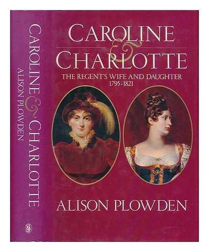 9780283994890: Caroline And Charlotte: Lives of Caroline of Brunswick and Princess Charlotte of Wales