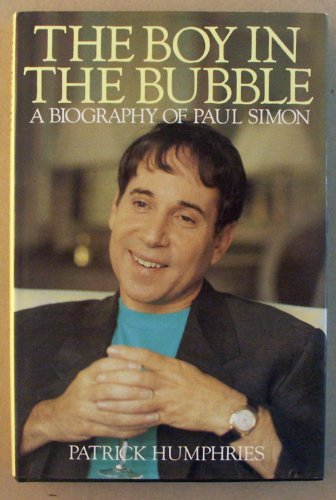 The Boy in the Bubble: Biography of Paul Simon: Humphries, Patrick