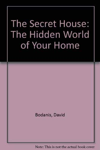 9780283996696: The Secret House: The Hidden World of Your Home